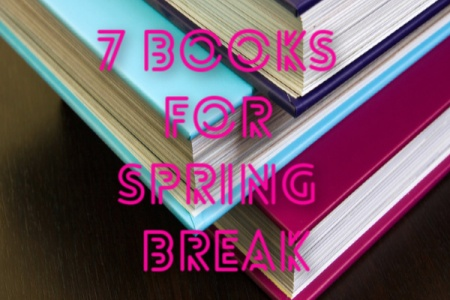7 Books for You, Not the Kids, to Read on Spring Break